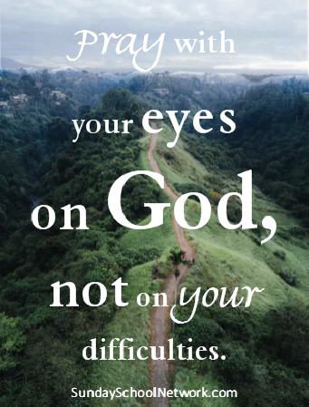 pray with your eyes on God, not your difficulties